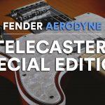La guitare fender telecaster aerodyne special edition : Le test